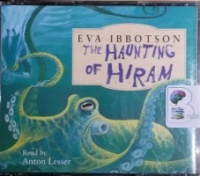 The Haunting of Hiram written by Eva Ibbotson performed by Anton Lesser on CD (Abridged)